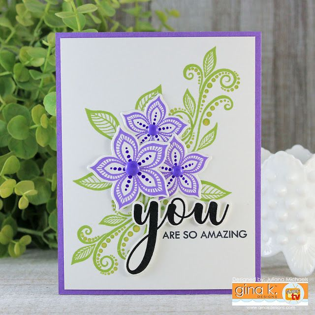 Card Making Ideas Gina K Part - 22: You Are Amazing Card By Juliana Michaels. Card Design And Layering Stamp  Images With The MISTI. Boho Flowers Stamp Set By Gina K Designs.