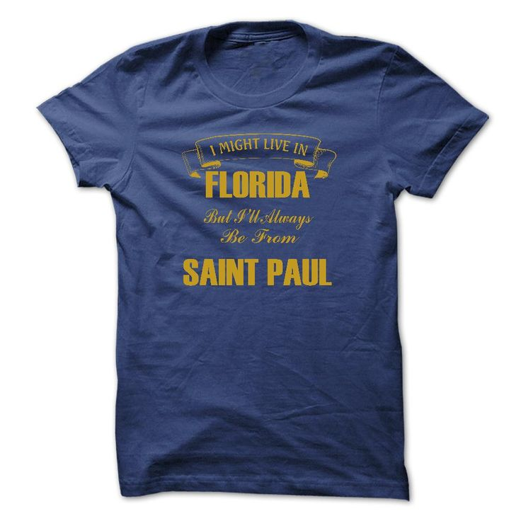 I might live in Florida but ill always be from Saint Paul - T-shirt