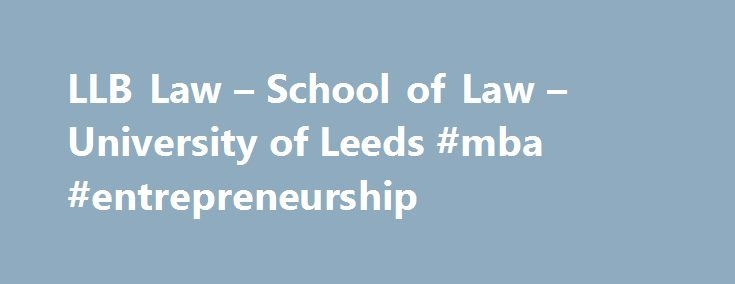 LLB Law – School of Law – University of Leeds #mba #entrepreneurship http://law.remmont.com/llb-law-school-of-law-university-of-leeds-mba-entrepreneurship/  #llb law # Irish Highers (Leaving Certificate) Scottish Highers / Advanced Highers AAAAB overall (AA at advanced level). Read more about UK and Republic of Ireland accepted qualifications or contact the Schools Undergraduate Admissions Team. Alternative entry Were committed to […]