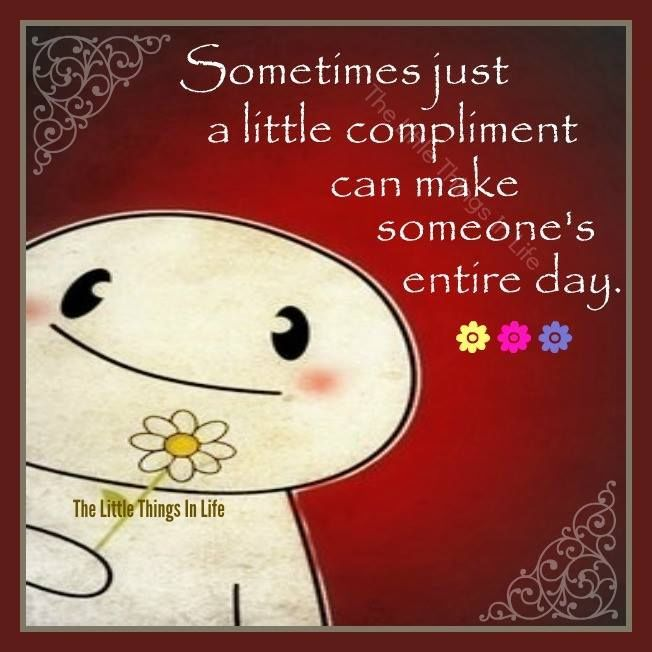 Sometimes A Little Compliment Can Make Someones Day quotes quote smile happy quotes cute quotes compliments quotes to live by compliment quotes cute quotes about happiness cute quotes to live by