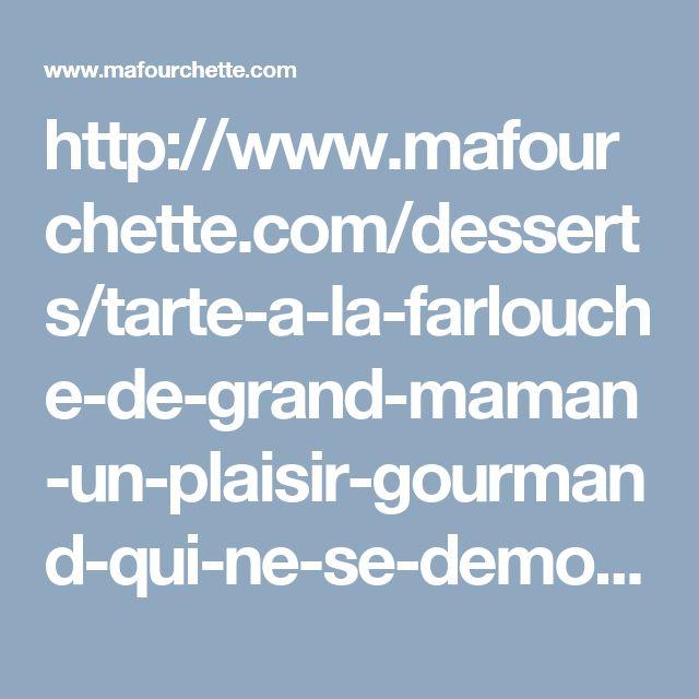 http://www.mafourchette.com/desserts/tarte-a-la-farlouche-de-grand-maman-un-plaisir-gourmand-qui-ne-se-demode-pas