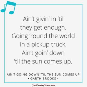 "Garth Brooks ""Ain't Going Down 'Til The Sun Comes Up""  Lyrics at HerCountryMusic.com"