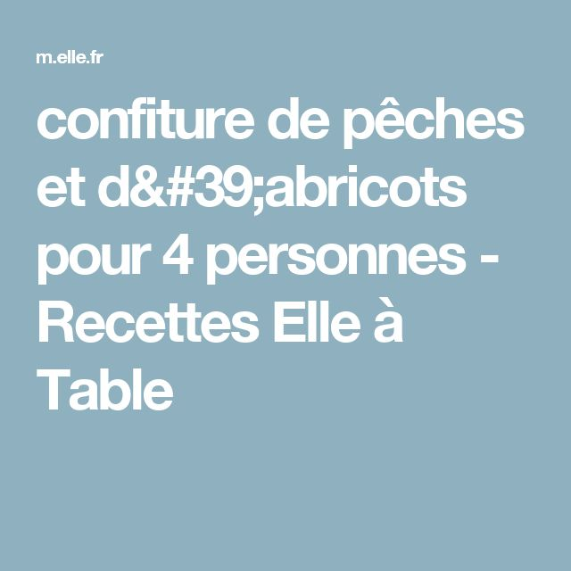 confiture de pêches et d'abricots pour 4 personnes - Recettes Elle à Table