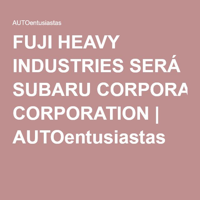 FUJI HEAVY INDUSTRIES SERÁ SUBARU CORPORATION | AUTOentusiastas