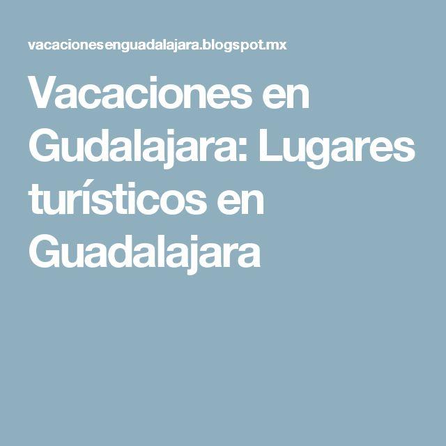 Vacaciones en Gudalajara: Lugares turísticos en Guadalajara