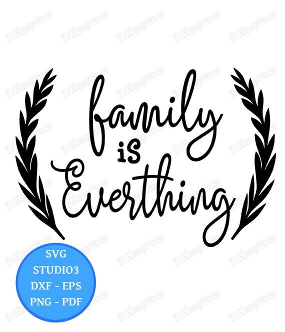 Family Is Everything Svg Home Family Studio3 Dxf Png Pdf Etsy Family Is Everything Family Quotes Family Print