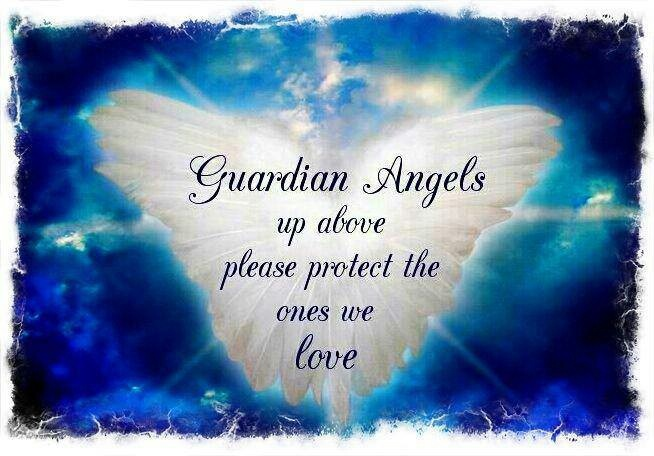 The Ones We Love Quotes: Guardian Angels Up Above Please Protect The Ones We Love