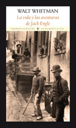 La vida y las aventuras de Jack Engle / Walt Whitman. Esta novela narras las venturas y desventuras de Jack Engle, un joven huérfano que busca el sentido de la vida, el amor y un lugar bajo el sol en un mundo de picapleitos sin escrúpulos, virtuosos cuáqueros, actrices encantadoras y malandrines inolvidables.