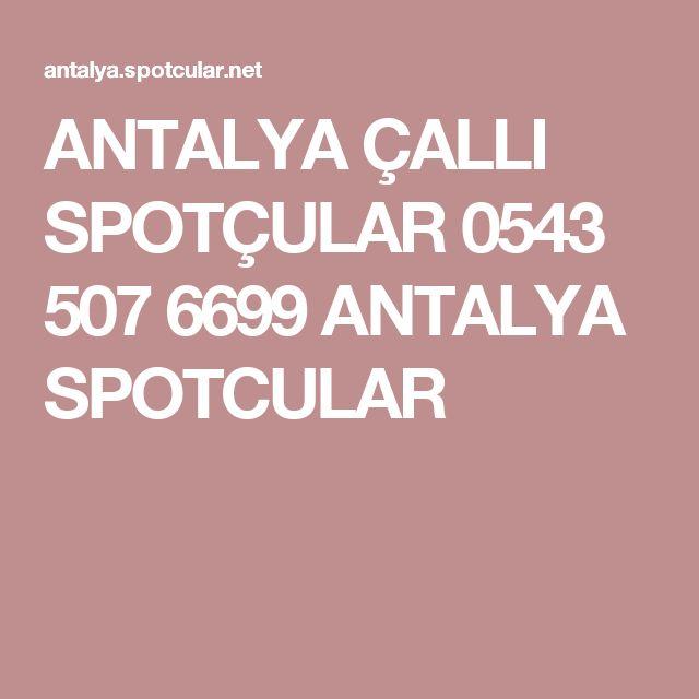 ANTALYA ÇALLI SPOTÇULAR 0543 507 6699 ANTALYA SPOTCULAR