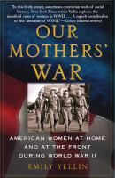 Our Mothers' War: American Women at Home and at the Front During World War II by Emily Yellin Review at: http://cdnbookworm.blogspot.ca/2011/07/our-mothers-war.html