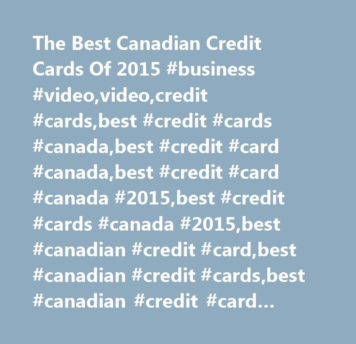 The Best Canadian Credit Cards Of 2015 #business #video,video,credit #cards,best #credit #cards #canada,best #credit #card #canada,best #credit #card #canada #2015,best #credit #cards #canada #2015,best #canadian #credit #card,best #canadian #credit #cards,best #canadian #credit #card #2015,best #canadian #credit #cards #2015,credit #card #canada,small #business…