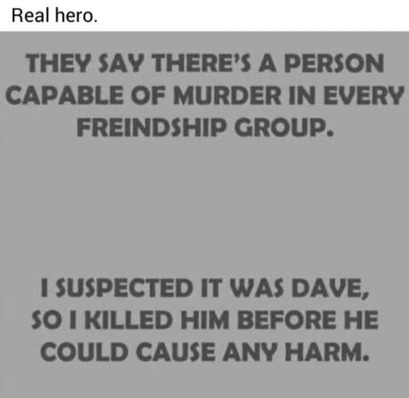 Be the hero in your group of friends