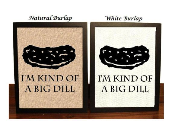 Im Kind Of A Big Dill Funny Kitchen Pun Burlap Print Would Make A
