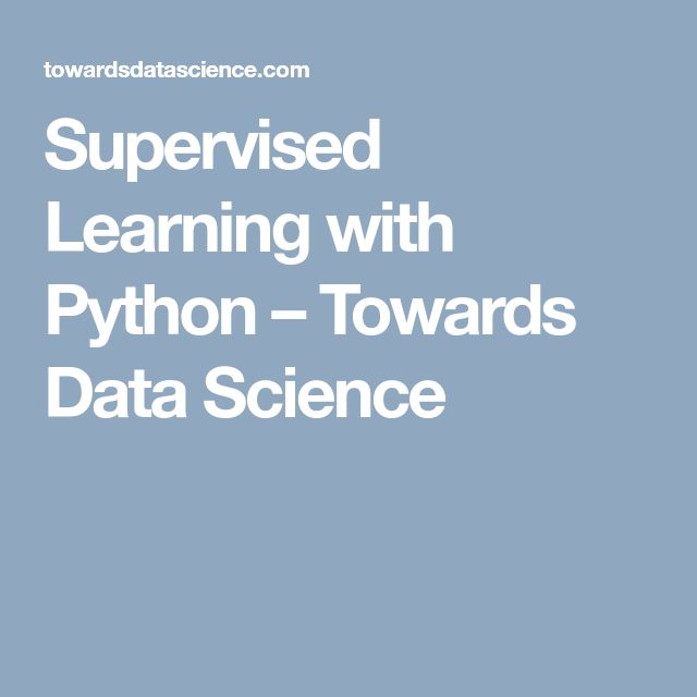Supervised Learning with Python – Towards Data Science