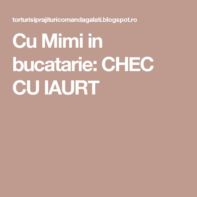 Cu Mimi in bucatarie: CHEC CU IAURT