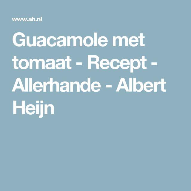 Guacamole met tomaat - Recept - Allerhande - Albert Heijn