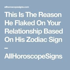This Is The Reason He Flaked On Your Relationship Based On His Zodiac Sign – AllHoroscopeSigns