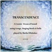"""Transcendence by Sheila Whittaker Gongmaster Sheila Whittaker has used Gongs, singing Bowls and bells to create a stunning 54 minute """"Cosmic Ocean of Sound""""."""