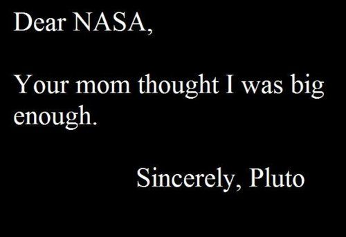 Poor Pluto: Planets, Laughing, Nerd Jokes, Dear Nasa, Funny Stuff, Poor Pluto, Mom Jokes, Things, Funnystuff