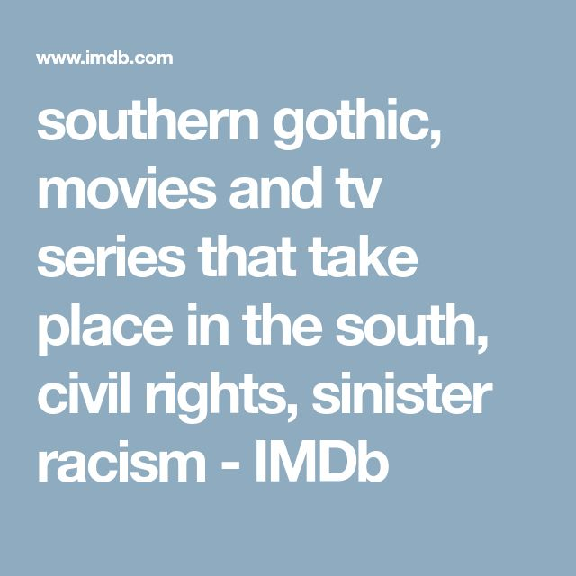 southern gothic, movies and tv series that take place in the south, civil rights, sinister racism - IMDb