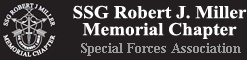 SFA Chapter 100:  The Staff Sergeant Robert J. Miller Memorial Chapter of the Special Forces Association invites current and former Special Forces members to join our growing chapter.