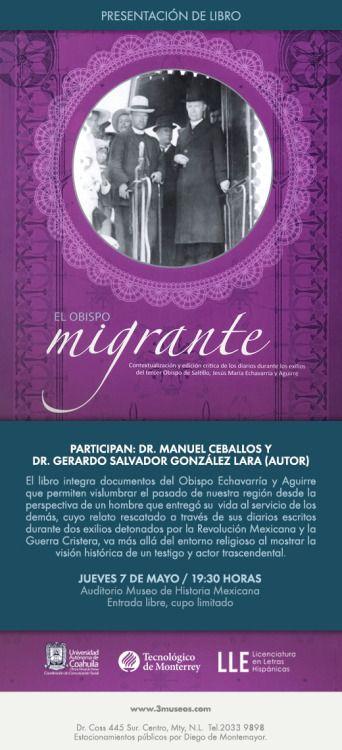 Información: Mayo 7 / Presentación de Libro: El Obispo Migrante / Participan: Dr. Manuel Ceballos y Dr. Gerardo Salvador González Lara (Autor) / Museo de Historia Mexicana / 19:30 horas www.3museos.com