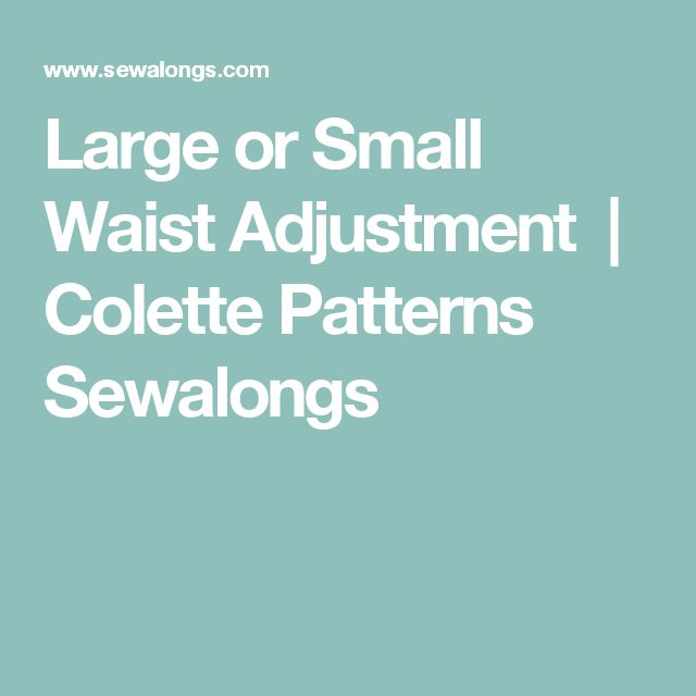 Large or Small Waist Adjustment  |  Colette Patterns Sewalongs