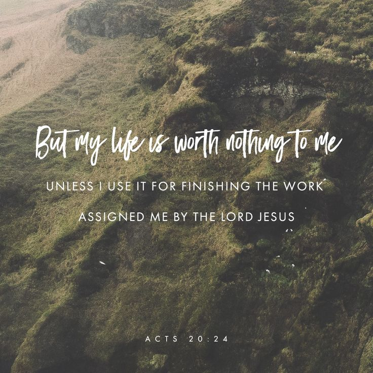 But my life is worth nothing to me unless I use it for finishing the work assigned me by the Lord Jesus—the work of telling others the Good News about the wonderful grace of God.
