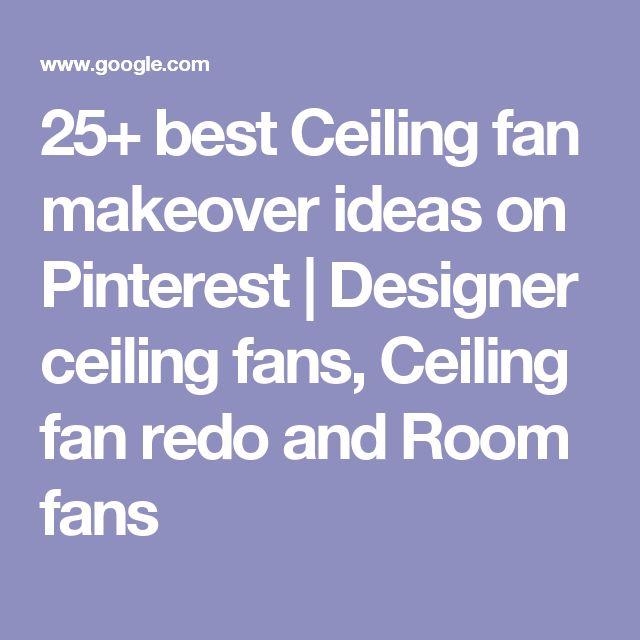 25+ best Ceiling fan makeover ideas on Pinterest | Designer ceiling fans, Ceiling fan redo and Room fans