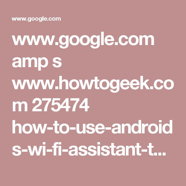 www.google.com amp s www.howtogeek.com 275474 how-to-use-androids-wi-fi-assistant-to-keep-your-phone-safe-on-public-networks amp