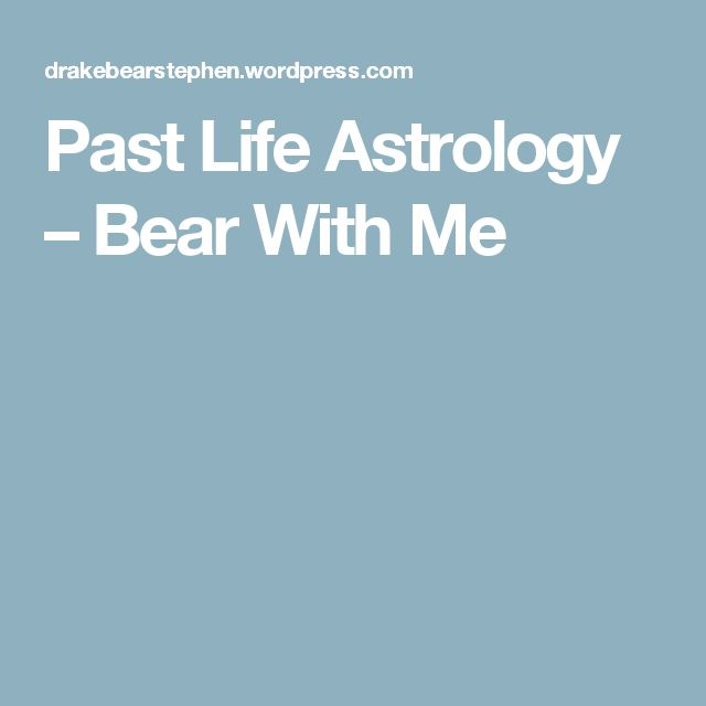 Past Life Astrology – Bear With Me