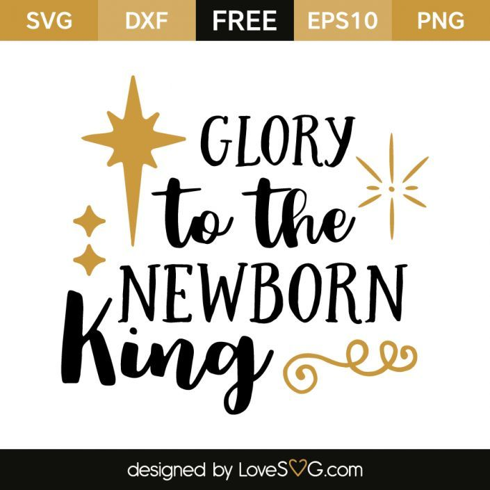 Glory To The Newborn King Lovesvg Com Christmas Svg Files Cricut Free Svg