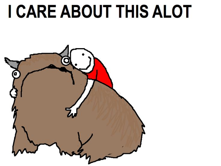 Every time... Hyperbole and a Half: The Alot is Better Than You at Everything