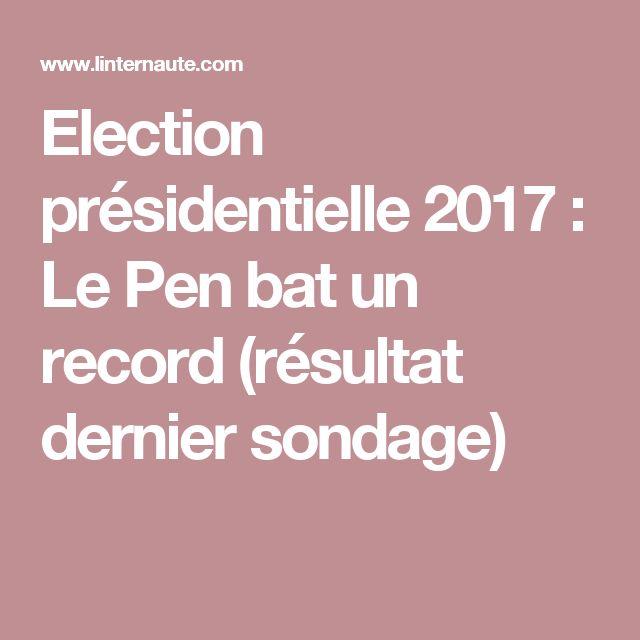 Election présidentielle 2017 : Le Pen bat un record (résultat dernier sondage)