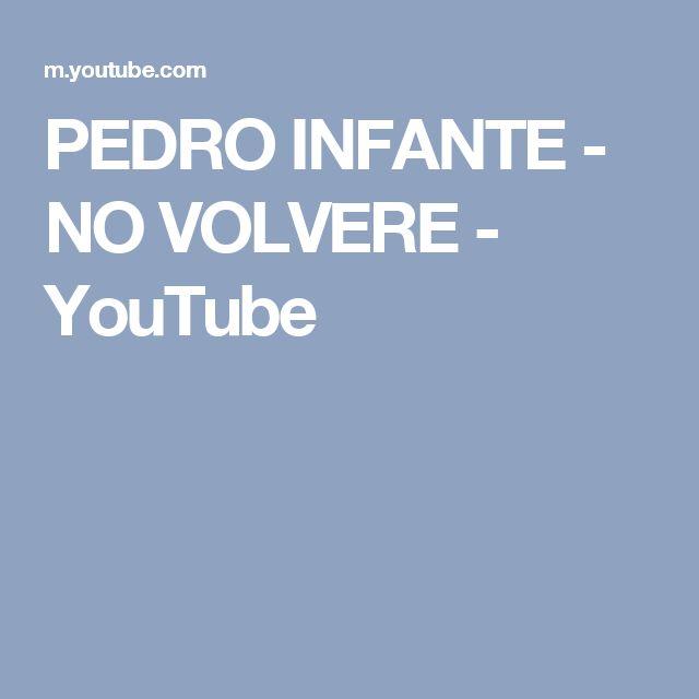 PEDRO INFANTE - NO VOLVERE - YouTube