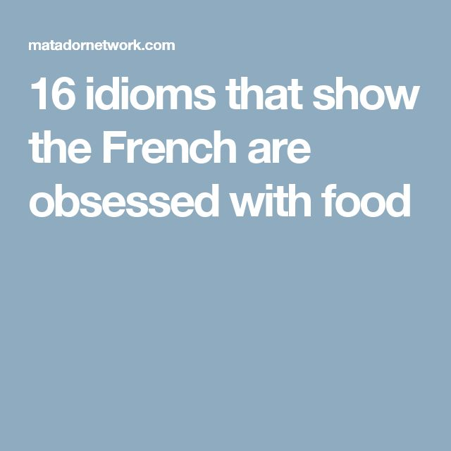 16 idioms that show the French are obsessed with food