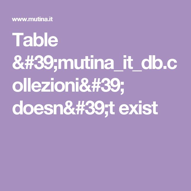 Table 'mutina_it_db.collezioni' doesn't exist