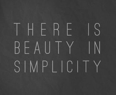 beauty in simplicity, all you need is less, and thoughts on the