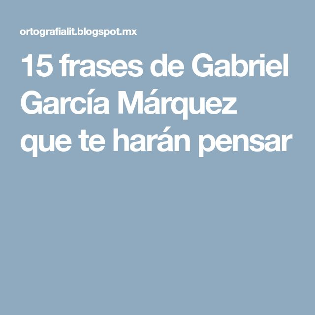 15 frases de Gabriel García Márquez que te harán pensar