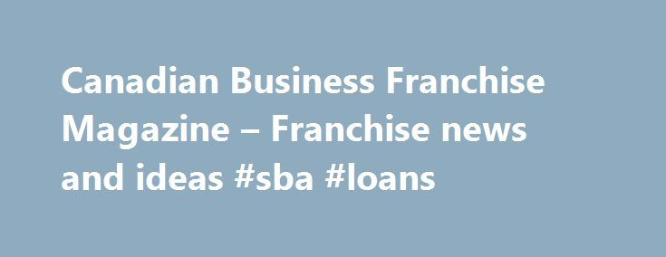 Canadian Business Franchise Magazine – Franchise news and ideas #sba #loans http://money.nef2.com/canadian-business-franchise-magazine-franchise-news-and-ideas-sba-loans/  #canadian business magazine # FEATURED FRANCHISES IN THE NEWS Personalize your experience, login or register to: Archive articles by creating a favourite list. Simply click on the star icon to add or remove items. View your history. See the last 30 items you have viewed on the site. View articles suggested just for you…