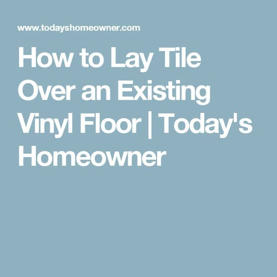 How to Lay Tile Over an Existing Vinyl Floor   Today's Homeowner