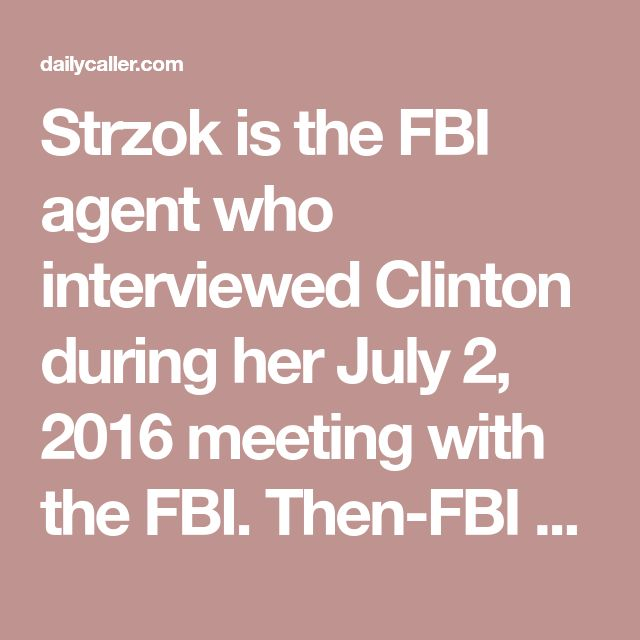 Strzok is the FBI agent who interviewed Clinton during her July 2, 2016 meeting with the FBI. Then-FBI Director James Comey announced three days later that he would be recommending that charges not be filed against Clinton for mishandling classified information. Strzok was also the FBI's top investigator on the Trump collusion probe, which was opened at the end of July 2016. That was several weeks after Steele, a former MI6 agent, first briefed the FBI on information contained in his…