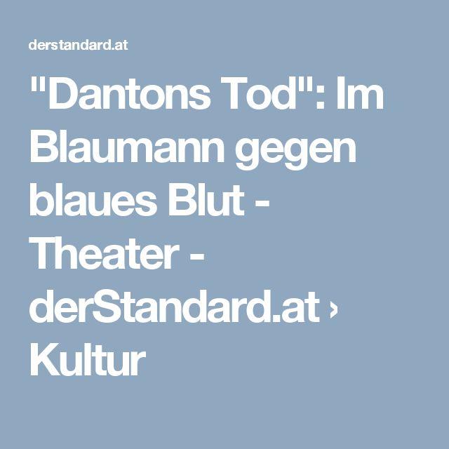 """""""Dantons Tod"""": Im Blaumann gegen blaues Blut - Theater - derStandard.at › Kultur"""