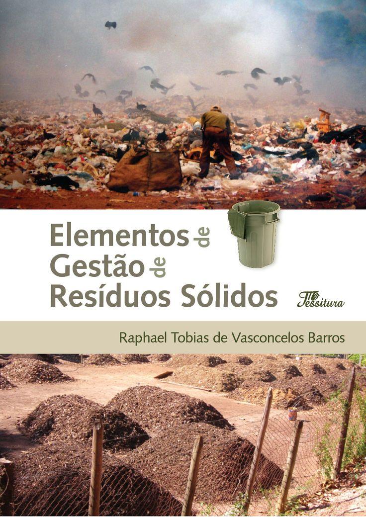 BARROS, Raphael Tobias de Vascolcelos. Elementos de gestão de resíduos sólidos. Revisão técnica de Leila M. Moller. Belo Horizonte: Tessitura, 2012. 423 p. ISBN 9788599745366. Inclui bibliografia e índice; il. tab. quad.; 24x16cm.  Palavras-chave: RESIDUOS SOLIDOS; GESTAO AMBIENTAL; MEIO AMBIENTE.  CDU 628.477 / B277e / 2012