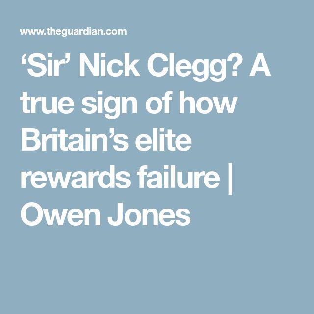 'Sir' Nick Clegg? A true sign of how Britain's elite rewards failure   Owen Jones