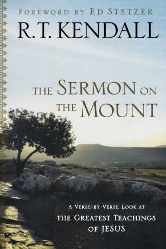 Sermon on the Mount, The: A Verse-by-Verse Look at the Greatest Teachings of Jesus by R.T. Kendall. Save 35 Off!. $12.98