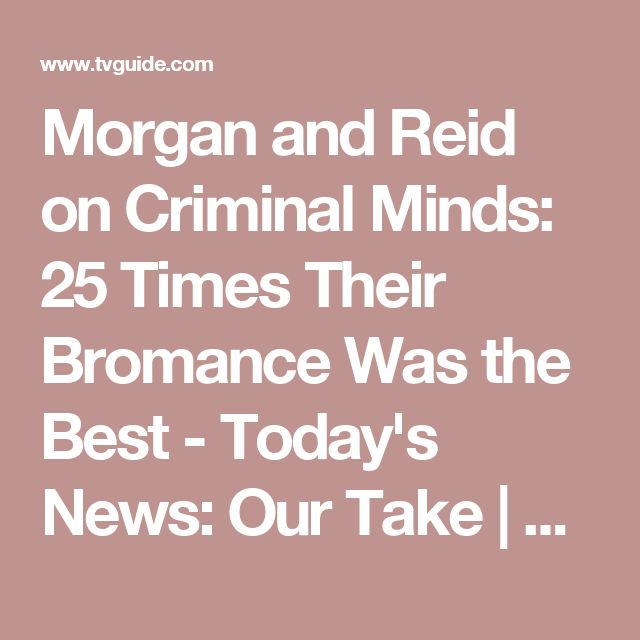Morgan and Reid on Criminal Minds: 25 Times Their Bromance Was the Best - Today's News: Our Take | TVGuide.com