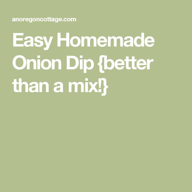 Easy Homemade Onion Dip {better than a mix!}