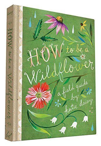 How to Be a Wildflower by Katie Daisy http://www.amazon.com/dp/1452142688/ref=cm_sw_r_pi_dp_O1Gvwb1WA5GD3