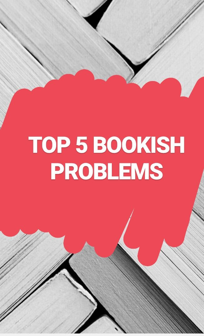 These are 5 of the worst bookish problems that I face quuuuuite often: